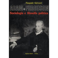 Salvucci P. Adam Ferguson. Sociologia e filosofia politica (3a ed.)